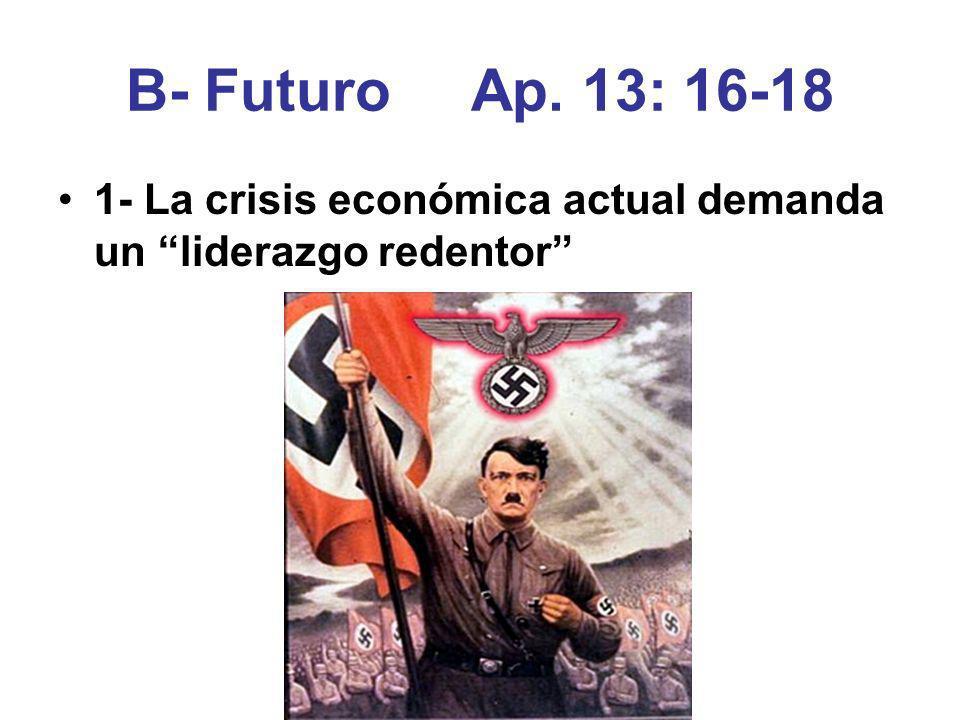 B- Futuro Ap. 13: 16-18 1- La crisis económica actual demanda un liderazgo redentor
