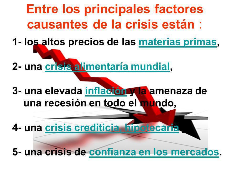 Entre los principales factores causantes de la crisis están : 1- los altos precios de las materias primas,materias primas 2- una crisis alimentaría mu
