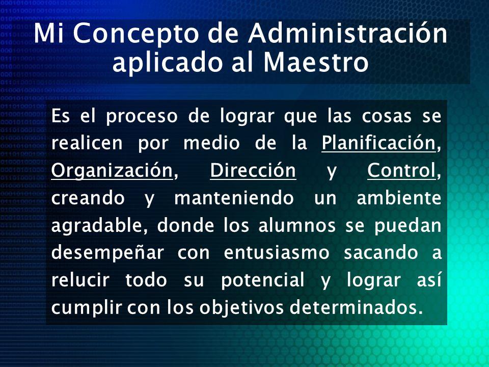 Objetivos del Maestro/Administrador 1.Alcanzar en forma eficiente y eficaz los objetivos del Centro educativo.