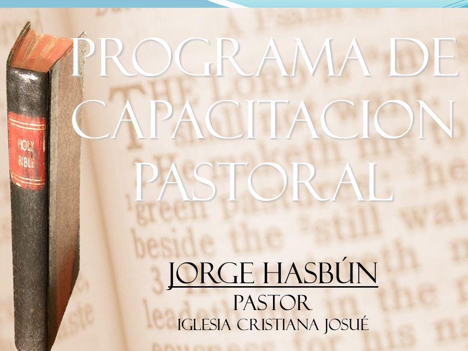 PROGRAMA DE CAPACITACION PASTORAL JORGE HASBÚN PASTOR IGLESIA CRISTIANA JOSUÉ