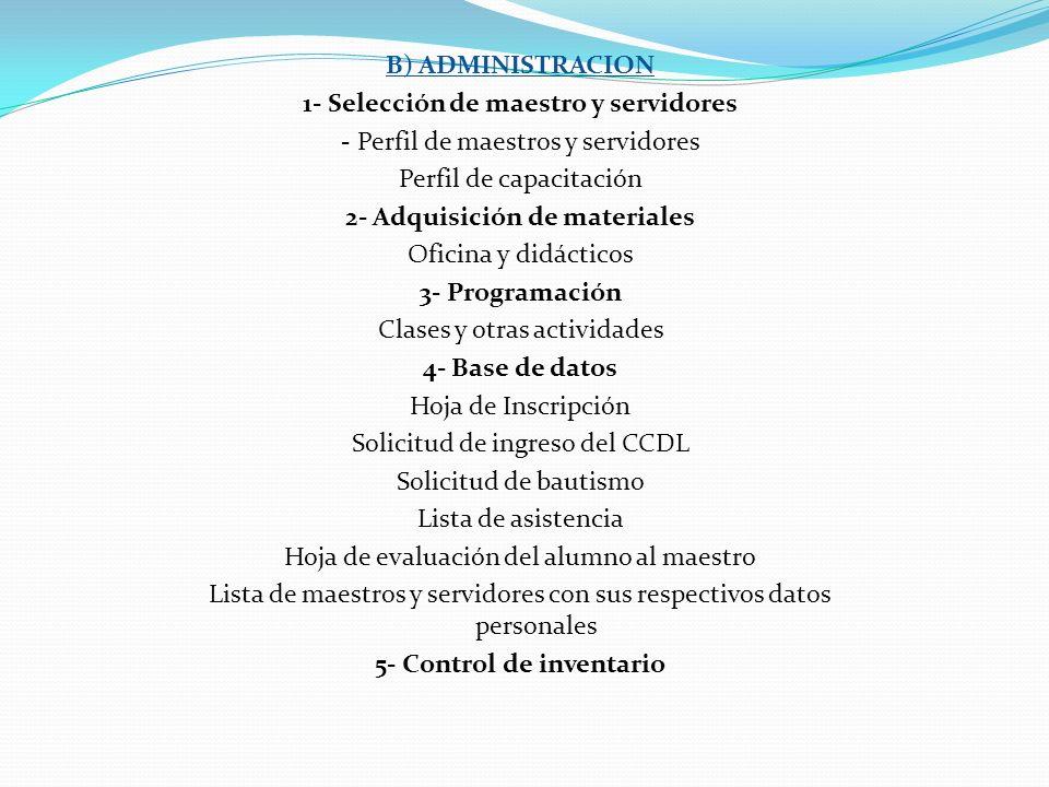 B) ADMINISTRACION 1- Selección de maestro y servidores - Perfil de maestros y servidores Perfil de capacitación 2- Adquisición de materiales Oficina y
