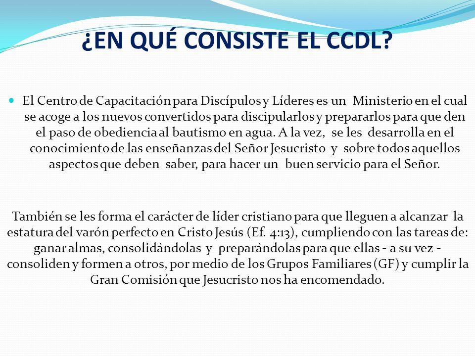 ¿EN QUÉ CONSISTE EL CCDL? El Centro de Capacitación para Discípulos y Líderes es un Ministerio en el cual se acoge a los nuevos convertidos para disci