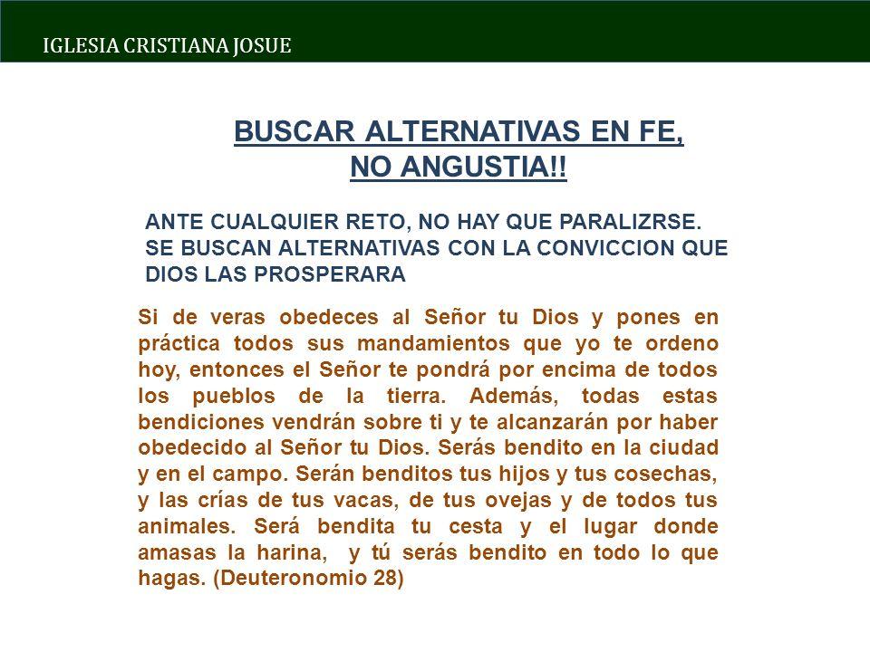 IGLESIA CRISTIANA JOSUE BUSCAR ALTERNATIVAS EN FE, NO ANGUSTIA!.