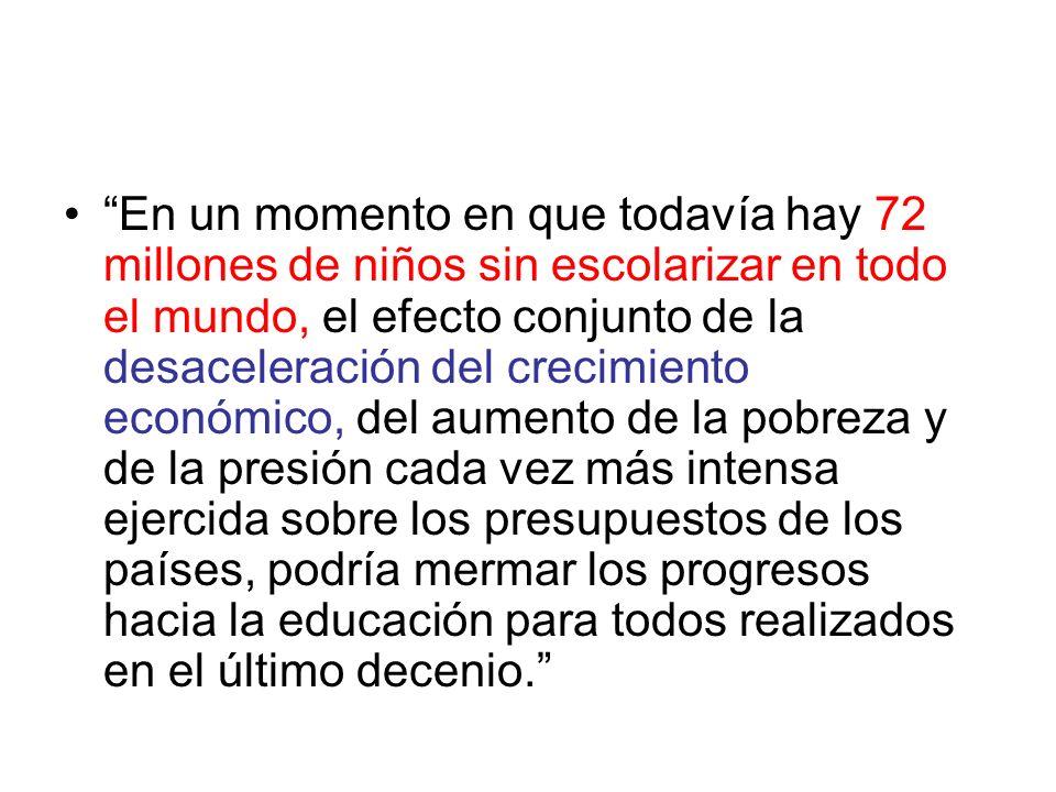En un momento en que todavía hay 72 millones de niños sin escolarizar en todo el mundo, el efecto conjunto de la desaceleración del crecimiento económ
