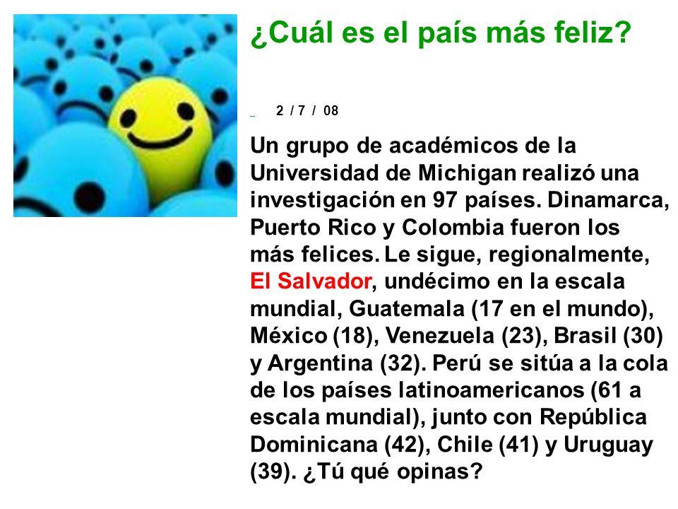 ¿Cuál es el país más feliz? 2 / 7 / 08 Un grupo de académicos de la Universidad de Michigan realizó una investigación en 97 países. Dinamarca, Puerto