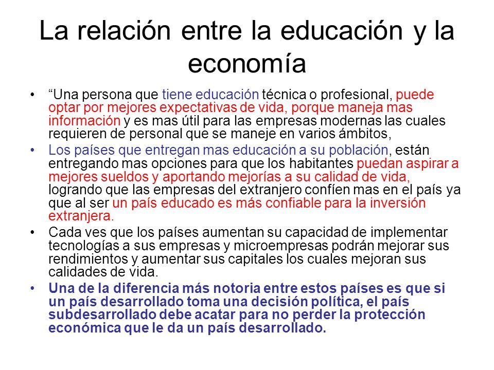 La relación entre la educación y la economía Una persona que tiene educación técnica o profesional, puede optar por mejores expectativas de vida, porq