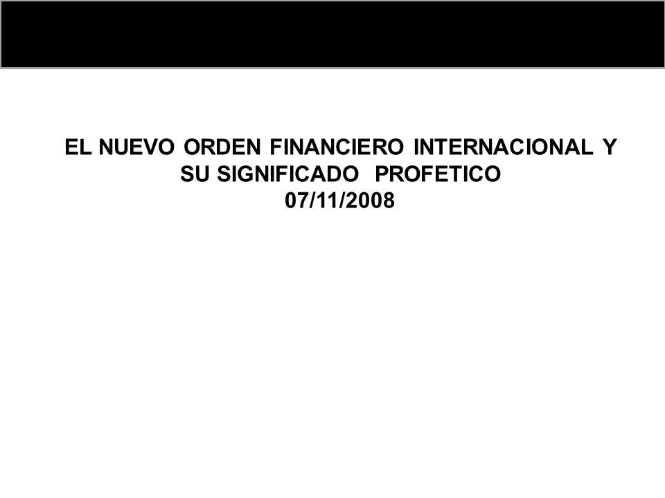 EL NUEVO ORDEN FINANCIERO INTERNACIONAL Y SU SIGNIFICADO PROFETICO 07/11/2008