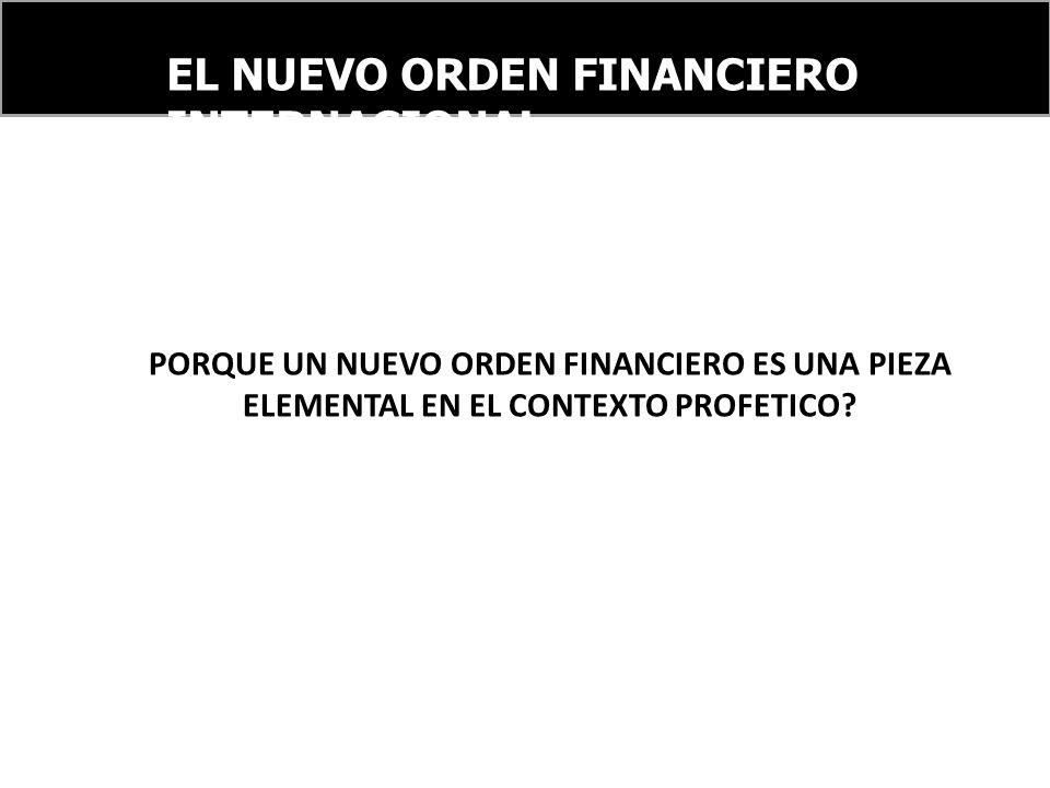 EL NUEVO ORDEN FINANCIERO INTERNACIONAL PORQUE UN NUEVO ORDEN FINANCIERO ES UNA PIEZA ELEMENTAL EN EL CONTEXTO PROFETICO?