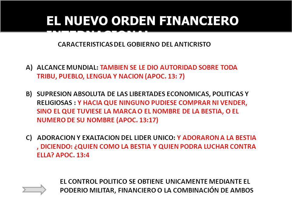 EL NUEVO ORDEN FINANCIERO INTERNACIONAL CARACTERISTICAS DEL GOBIERNO DEL ANTICRISTO A)ALCANCE MUNDIAL: TAMBIEN SE LE DIO AUTORIDAD SOBRE TODA TRIBU, PUEBLO, LENGUA Y NACION (APOC.