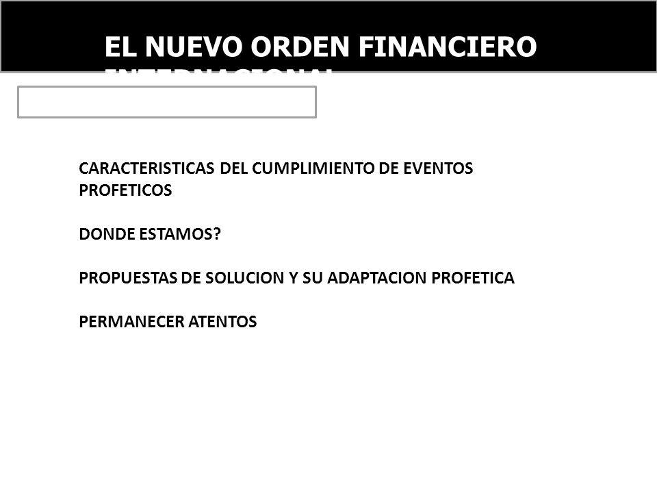 EL NUEVO ORDEN FINANCIERO INTERNACIONAL CARACTERISTICAS DEL CUMPLIMIENTO DE EVENTOS PROFETICOS DONDE ESTAMOS.