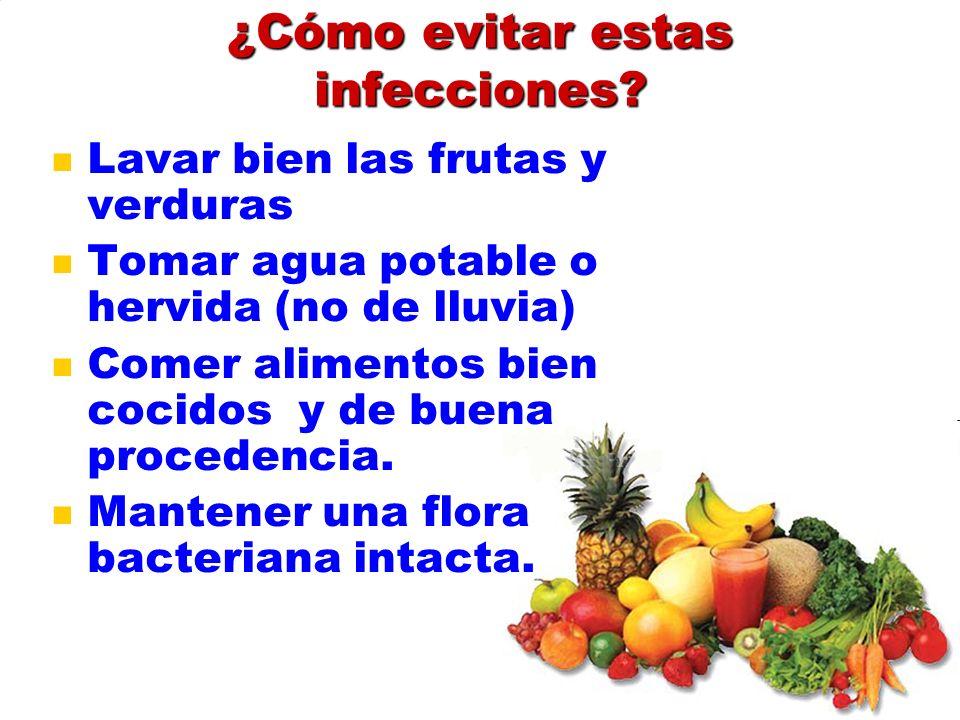 ¿Cómo evitar estas infecciones? Lavar bien las frutas y verduras Tomar agua potable o hervida (no de lluvia) Comer alimentos bien cocidos y de buena p