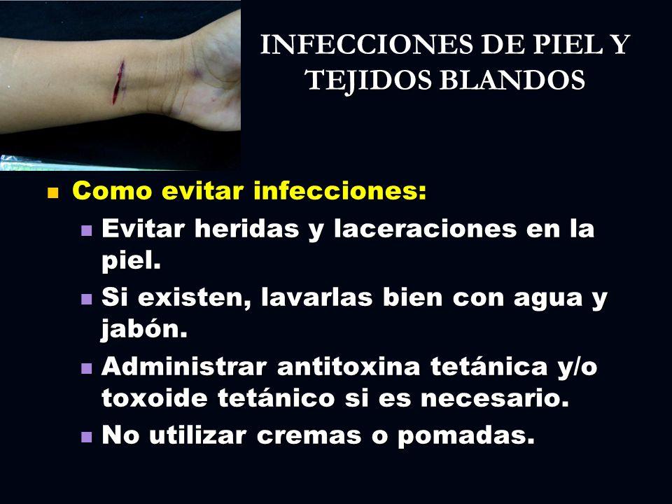 DE PIEL Y TEJIDOS BLANDOS INFECCIONES DE PIEL Y TEJIDOS BLANDOS Como evitar infecciones: Como evitar infecciones: Evitar heridas y laceraciones en la
