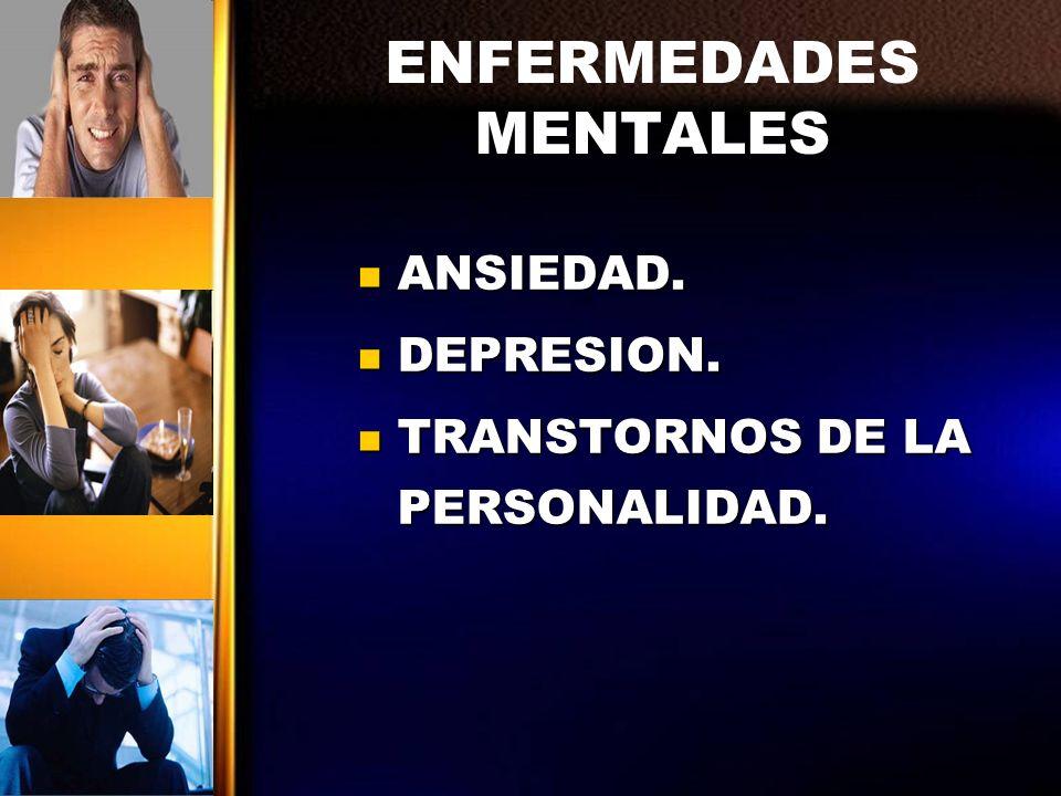 ENFERMEDADES MENTALES ANSIEDAD. DEPRESION. TRANSTORNOS DE LA PERSONALIDAD.