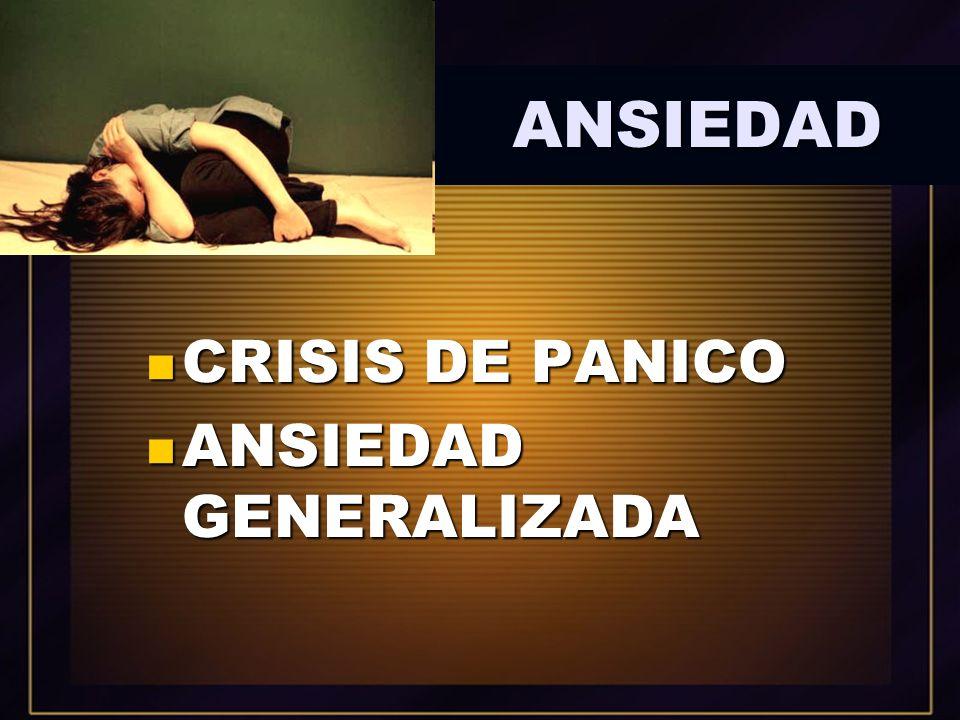 ANSIEDAD CRISIS DE PANICO CRISIS DE PANICO ANSIEDAD GENERALIZADA ANSIEDAD GENERALIZADA