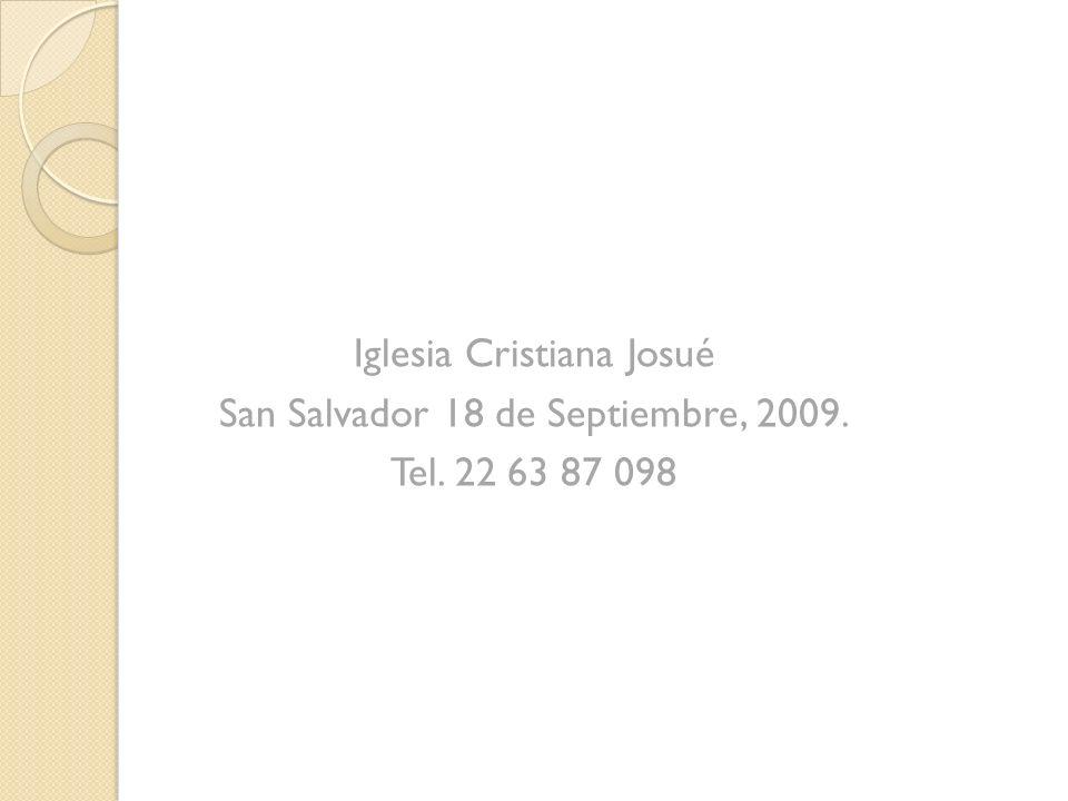 Iglesia Cristiana Josué San Salvador 18 de Septiembre, 2009. Tel. 22 63 87 098