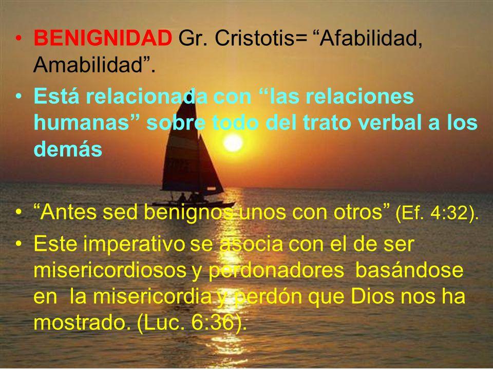 BENIGNIDAD Gr. Cristotis= Afabilidad, Amabilidad. Está relacionada con las relaciones humanas sobre todo del trato verbal a los demás Antes sed benign