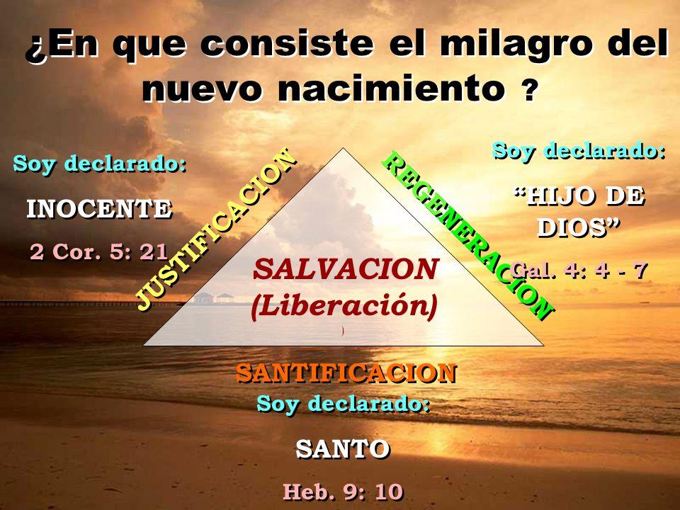 ¿En que consiste el milagro del nuevo nacimiento ? SALVACION (Liberación) ) JUSTIFICACION REGENERACION SANTIFICACION Soy declarado: INOCENTE 2 Cor. 5: