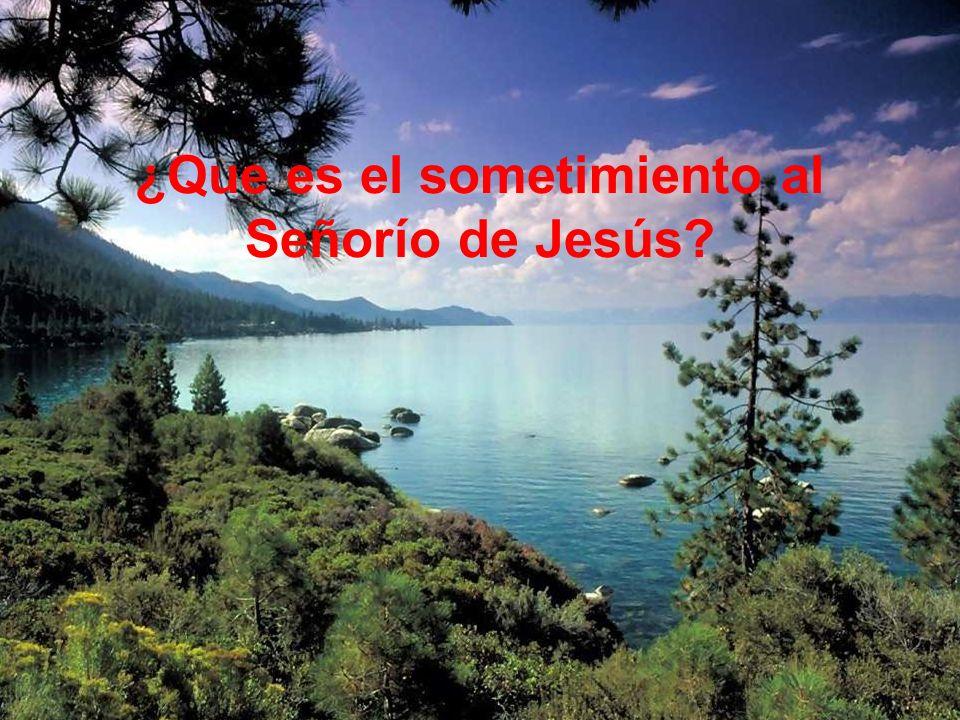 ¿Que es el sometimiento al Señorío de Jesús?