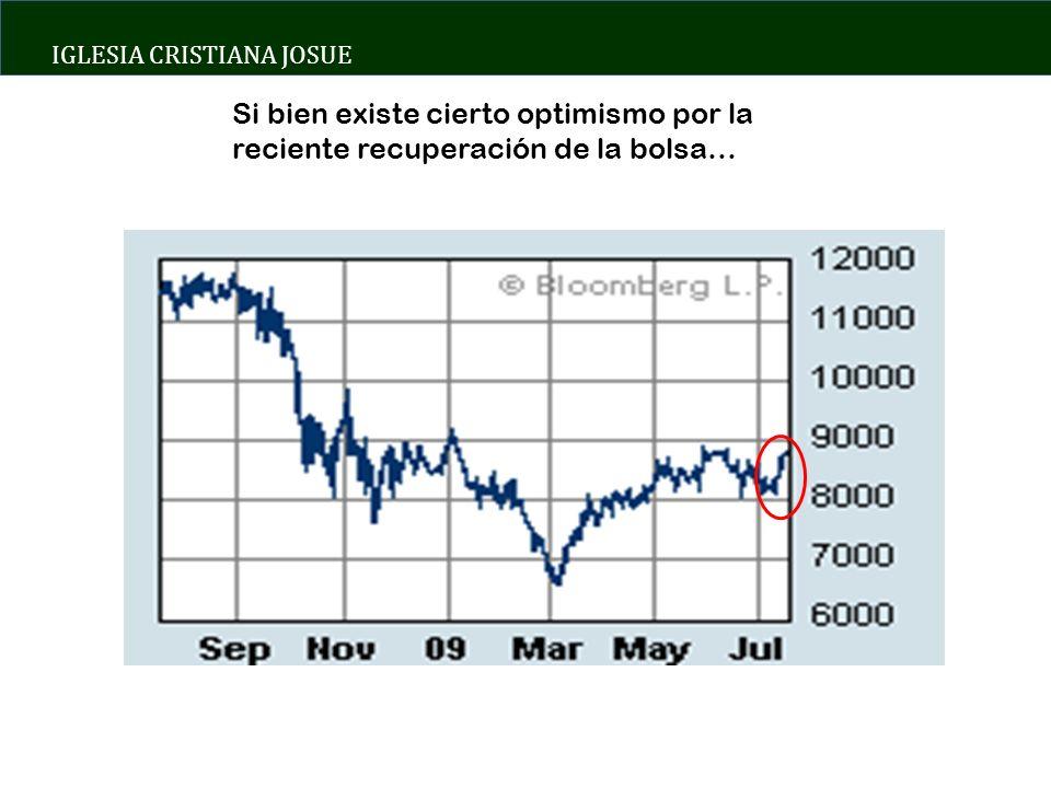 IGLESIA CRISTIANA JOSUE Si bien existe cierto optimismo por la reciente recuperación de la bolsa…