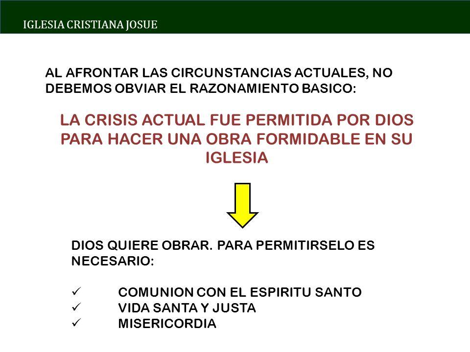 IGLESIA CRISTIANA JOSUE AL AFRONTAR LAS CIRCUNSTANCIAS ACTUALES, NO DEBEMOS OBVIAR EL RAZONAMIENTO BASICO: LA CRISIS ACTUAL FUE PERMITIDA POR DIOS PARA HACER UNA OBRA FORMIDABLE EN SU IGLESIA DIOS QUIERE OBRAR.