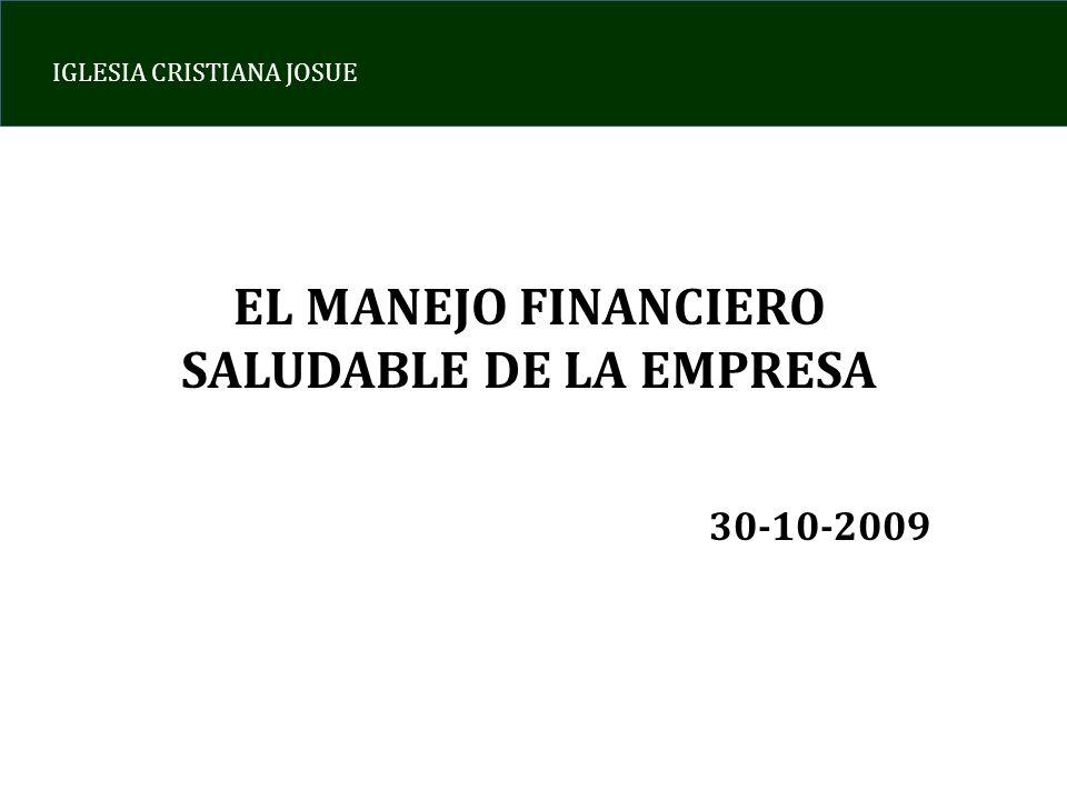 IGLESIA CRISTIANA JOSUE EL MANEJO FINANCIERO SALUDABLE DE LA EMPRESA 30-10-2009