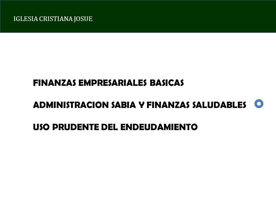 IGLESIA CRISTIANA JOSUE FINANZAS EMPRESARIALES BASICAS ADMINISTRACION SABIA Y FINANZAS SALUDABLES USO PRUDENTE DEL ENDEUDAMIENTO