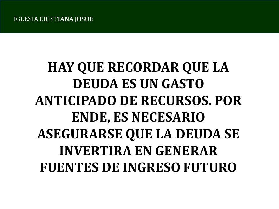 IGLESIA CRISTIANA JOSUE HAY QUE RECORDAR QUE LA DEUDA ES UN GASTO ANTICIPADO DE RECURSOS.
