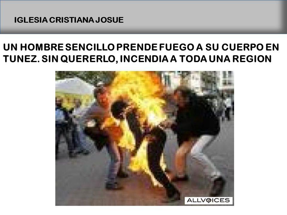 IGLESIA CRISTIANA JOSUE UN HOMBRE SENCILLO PRENDE FUEGO A SU CUERPO EN TUNEZ.