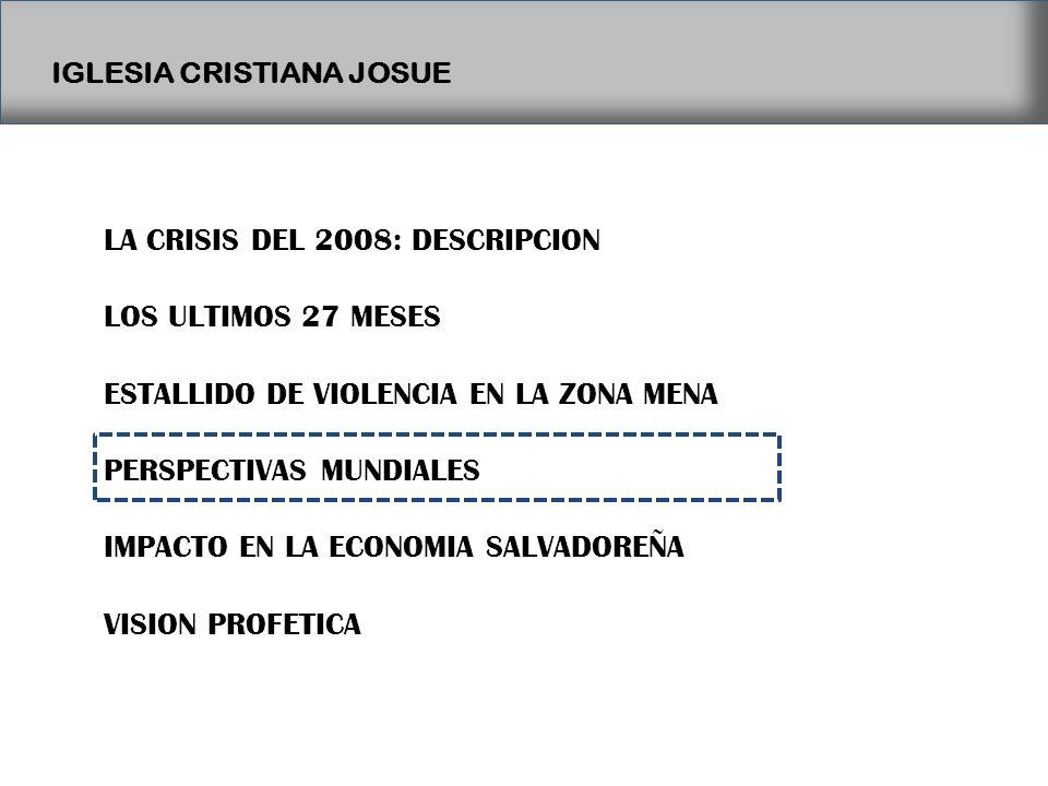 IGLESIA CRISTIANA JOSUE LA CRISIS DEL 2008: DESCRIPCION LOS ULTIMOS 27 MESES ESTALLIDO DE VIOLENCIA EN LA ZONA MENA PERSPECTIVAS MUNDIALES IMPACTO EN LA ECONOMIA SALVADOREÑA VISION PROFETICA