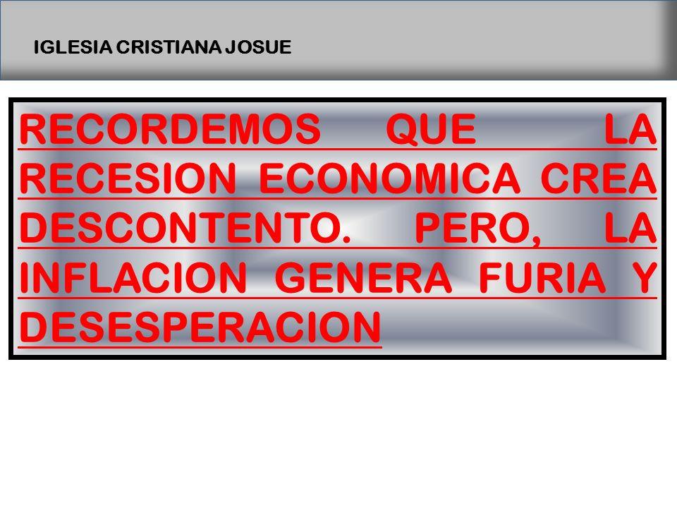 IGLESIA CRISTIANA JOSUE RECORDEMOS QUE LA RECESION ECONOMICA CREA DESCONTENTO.