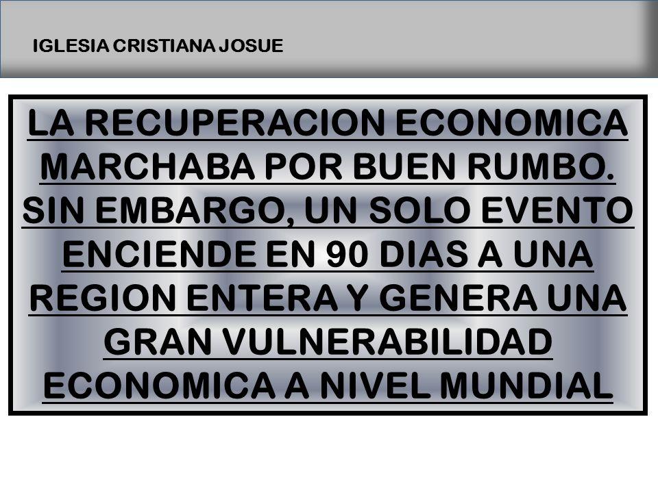 IGLESIA CRISTIANA JOSUE LA RECUPERACION ECONOMICA MARCHABA POR BUEN RUMBO.