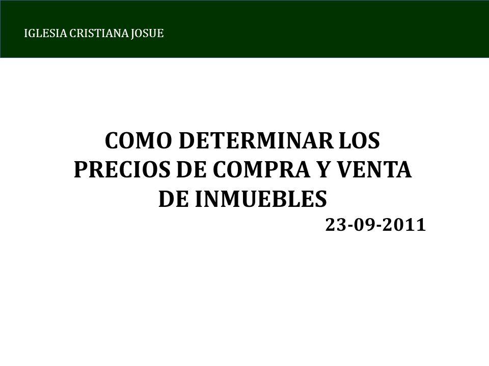IGLESIA CRISTIANA JOSUE COMO DETERMINAR LOS PRECIOS DE COMPRA Y VENTA DE INMUEBLES 23-09-2011