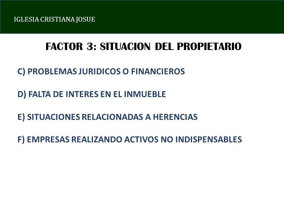 IGLESIA CRISTIANA JOSUE FACTOR 3: SITUACION DEL PROPIETARIO C) PROBLEMAS JURIDICOS O FINANCIEROS D) FALTA DE INTERES EN EL INMUEBLE E) SITUACIONES REL