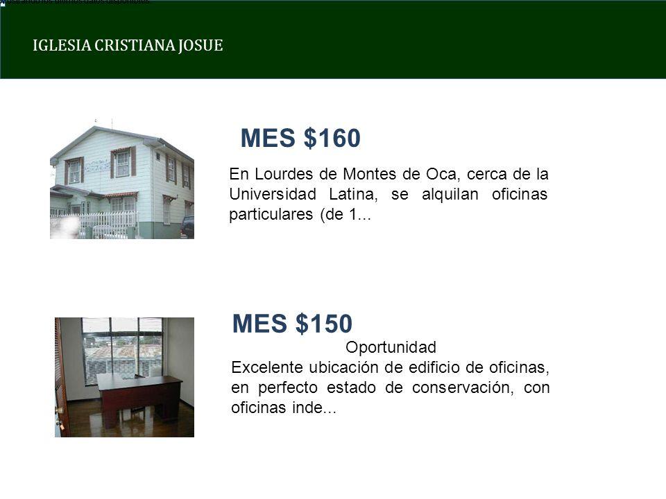 IGLESIA CRISTIANA JOSUE Mostrando los últimos datos disponibles. En Lourdes de Montes de Oca, cerca de la Universidad Latina, se alquilan oficinas par