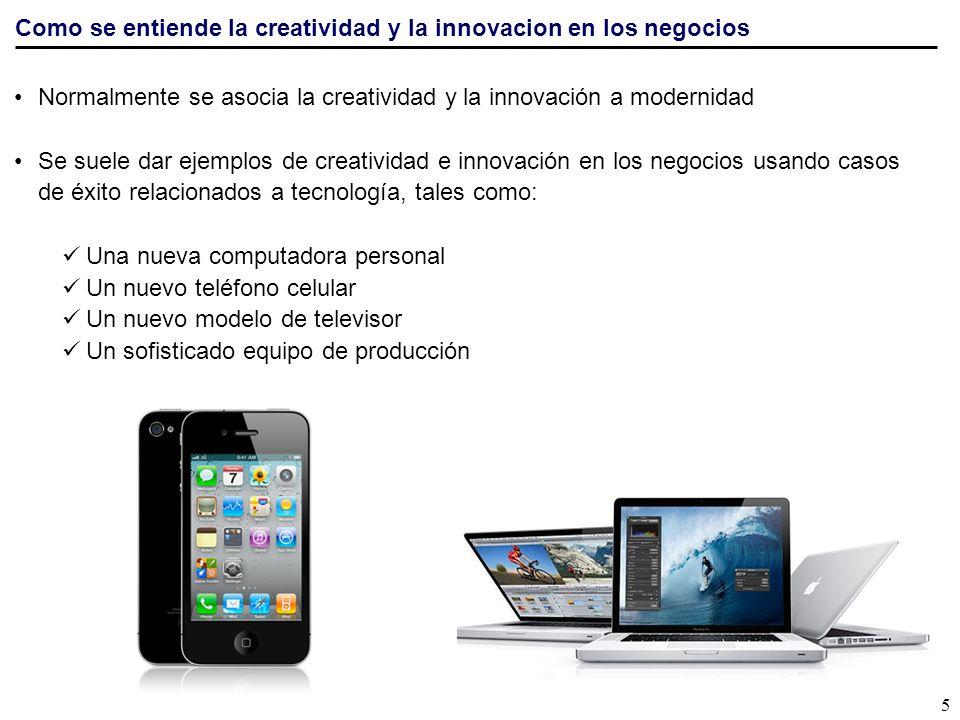 Como se entiende la creatividad y la innovación en los negocios Por el contrario, la creatividad y la innovación no es exclusiva de la modernidad y tecnología.