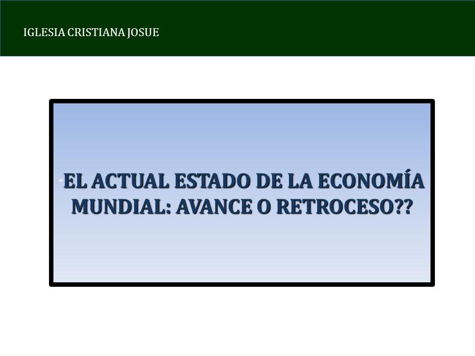 IGLESIA CRISTIANA JOSUE EL ACTUAL ESTADO DE LA ECONOMIA MUNDIAL: AVANCE O RETROCESO?.