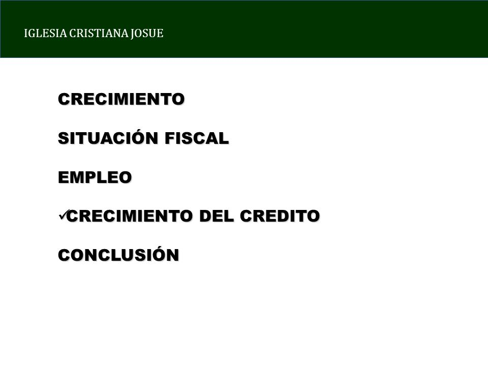 IGLESIA CRISTIANA JOSUE CRECIMIENTO SITUACIÓN FISCAL EMPLEO CRECIMIENTO DEL CREDITO CRECIMIENTO DEL CREDITOCONCLUSIÓN