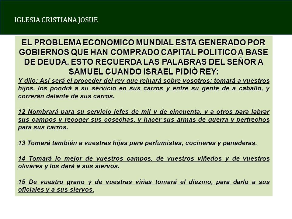 IGLESIA CRISTIANA JOSUE EL PROBLEMA ECONOMICO MUNDIAL ESTA GENERADO POR GOBIERNOS QUE HAN COMPRADO CAPITAL POLITICO A BASE DE DEUDA.