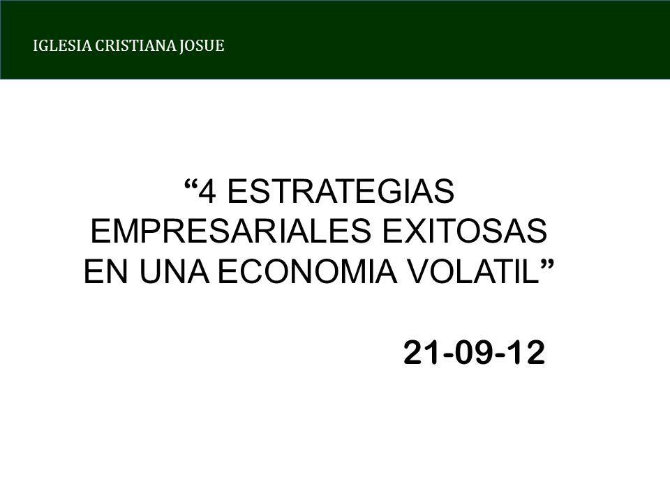 IGLESIA CRISTIANA JOSUE 4 ESTRATEGIAS EMPRESARIALES EXITOSAS EN UNA ECONOMIA VOLATIL 21-09-12
