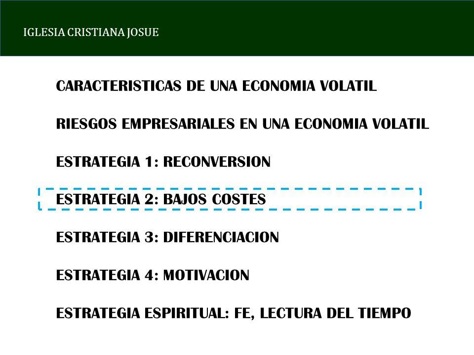 IGLESIA CRISTIANA JOSUE CARACTERISTICAS DE UNA ECONOMIA VOLATIL RIESGOS EMPRESARIALES EN UNA ECONOMIA VOLATIL ESTRATEGIA 1: RECONVERSION ESTRATEGIA 2: