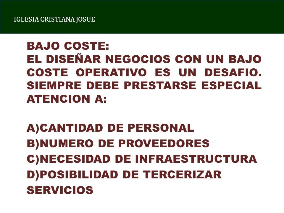 IGLESIA CRISTIANA JOSUE BAJO COSTE: EL DISEÑAR NEGOCIOS CON UN BAJO COSTE OPERATIVO ES UN DESAFIO. SIEMPRE DEBE PRESTARSE ESPECIAL ATENCION A: A)CANTI