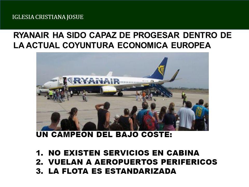 IGLESIA CRISTIANA JOSUE UN CAMPEON DEL BAJO COSTE: 1.NO EXISTEN SERVICIOS EN CABINA 2.VUELAN A AEROPUERTOS PERIFERICOS 3.LA FLOTA ES ESTANDARIZADA RYA