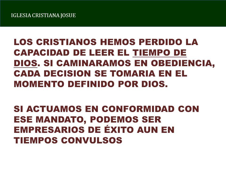 IGLESIA CRISTIANA JOSUE LOS CRISTIANOS HEMOS PERDIDO LA CAPACIDAD DE LEER EL TIEMPO DE DIOS. SI CAMINARAMOS EN OBEDIENCIA, CADA DECISION SE TOMARIA EN