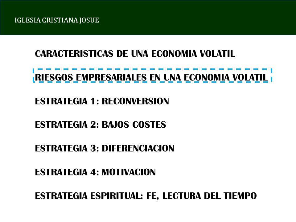 IGLESIA CRISTIANA JOSUE LOS PRINCIPALES RIESGOS EMPRESARIALES EN UNA ECONOMIA VOLATIL SON: A)SOBREENDEUDAMIENTO B)DESTRUCCION DE FRANQUICIA C)PERDIDA DE TALENTO HUMANO D)DESTRUCCION DE LA FUERZA INNOVADORA