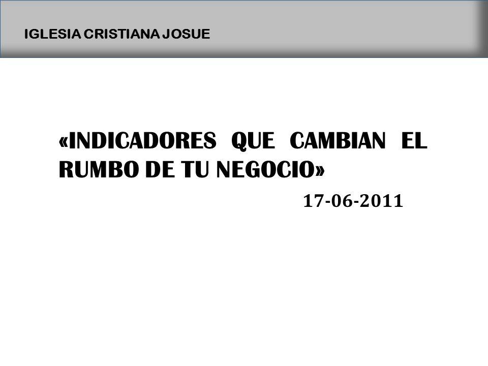IGLESIA CRISTIANA JOSUE «INDICADORES QUE CAMBIAN EL RUMBO DE TU NEGOCIO» 17-06-2011