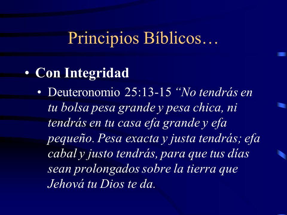 Principios Bíblicos… Con Integridad Deuteronomio 25:13-15 No tendrás en tu bolsa pesa grande y pesa chica, ni tendrás en tu casa efa grande y efa pequ