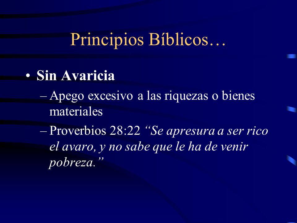 Principios Bíblicos… Sin Avaricia –Apego excesivo a las riquezas o bienes materiales –Proverbios 28:22 Se apresura a ser rico el avaro, y no sabe que