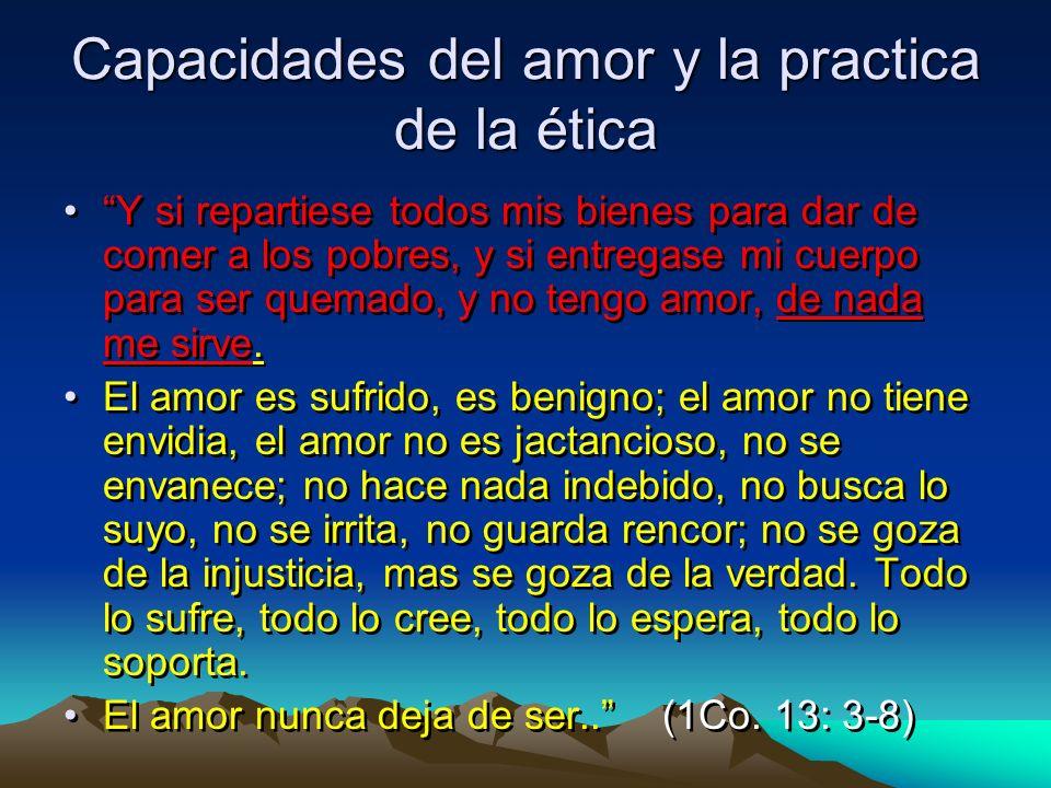 Capacidades del amor y la practica de la ética Y si repartiese todos mis bienes para dar de comer a los pobres, y si entregase mi cuerpo para ser quem