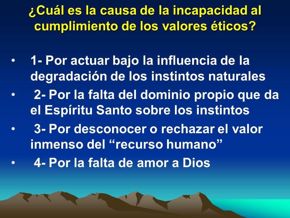 ¿Cuál es la causa de la incapacidad al cumplimiento de los valores éticos? 1- Por actuar bajo la influencia de la degradación de los instintos natural