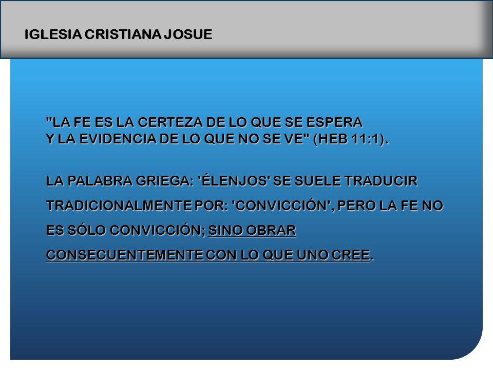 IGLESIA CRISTIANA JOSUE LA FE ES LA CERTEZA DE LO QUE SE ESPERA Y LA EVIDENCIA DE LO QUE NO SE VE (HEB 11:1).